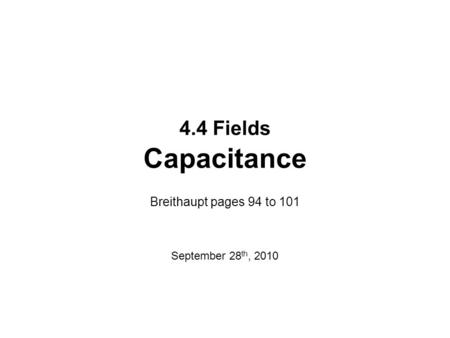4.4 Fields Capacitance Breithaupt pages 94 to 101 September 28 th, 2010.