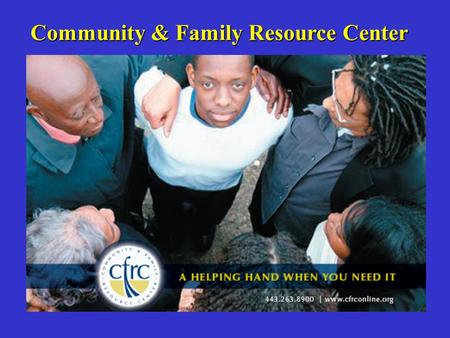 Community & Family Resource Center. (CFRC) CFRC is dedicated to strengthening families and communities by providing information, education and support.