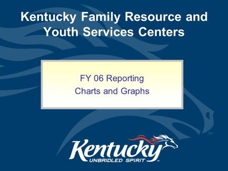 Kentucky Family Resource and Youth Services Centers FY 06 Reporting Charts and Graphs.