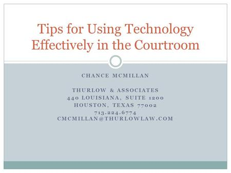 CHANCE MCMILLAN THURLOW & ASSOCIATES 440 LOUISIANA, SUITE 1200 HOUSTON, TEXAS 77002 713.224.6774 Tips for Using Technology Effectively.