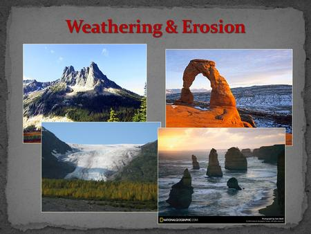 Weathering Weathering is the process that breaks down rock and other substances at Earth's surface. Erosion Erosion is the movement of rock particles.