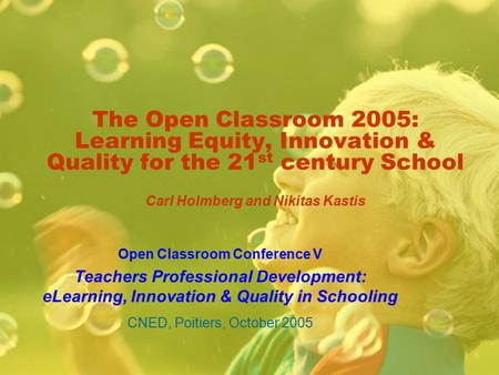The Open Classroom 2005: Learning Equity, Innovation & Quality for the 21 st century School Carl Holmberg and Nikitas Kastis Open Classroom Conference.