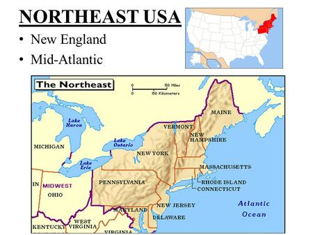 NORTHEAST USA New England Mid-Atlantic. New England Northern states – VT, NH, ME Southern states – MA, CT, RI – More ______________than the northern states.
