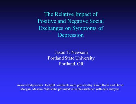 The Relative Impact of Positive and Negative Social Exchanges on Symptoms of Depression Acknowledgements: Helpful comments were provided by Karen Rook.
