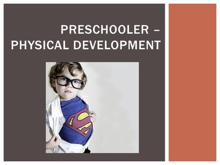 PRESCHOOLER – PHYSICAL DEVELOPMENT.    VIDEO CLIP - PRESCHOOLERS.