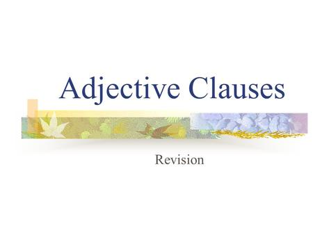 Adjective Clauses Revision Relative Clauses Join two sentences by using 'who' or 'which'.
