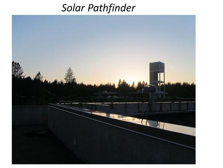 Solar Pathfinder. Question What locations on campus would be the best candidates for solar PV array installations? Hypothesis We hypothesized that the.