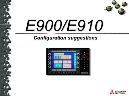 E900/E910 Configuration suggestions E900/E910. E900/E910 Configuration Suggestions The intention of this presentation is to provide some suggestions for.