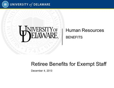Retiree Benefits for Exempt Staff December 4, 2013 Human Resources BENEFITS.