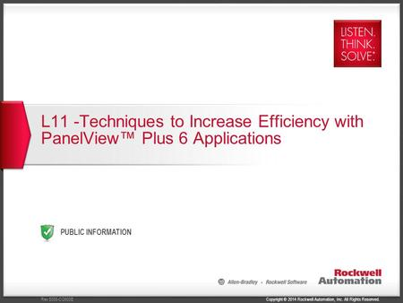 Copyright © 2014 Rockwell Automation, Inc. All Rights Reserved.Rev 5058-CO900E PUBLIC INFORMATION L11 -Techniques to Increase Efficiency with PanelView™