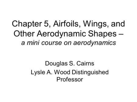 Douglas S. Cairns Lysle A. Wood Distinguished Professor
