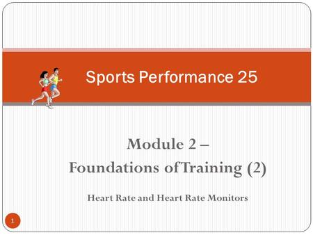 Module 2 – Foundations of Training (2) Heart Rate and Heart Rate Monitors 1 Sports Performance 25.