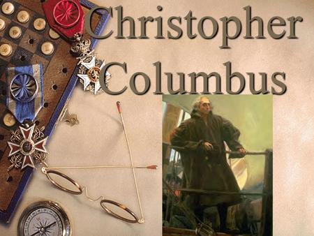 Christopher Columbus. Christopher Columbus was an Italian sailor from Genoa. The Portuguese were trying to reach India by sailing around Africa. Columbus.