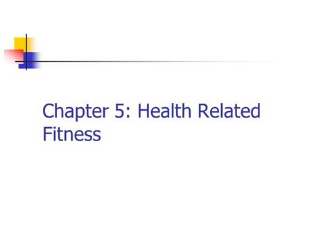 Chapter 5: Health Related Fitness. Definitions Physical activity: The process of body movement MVPA is most beneficial Physical fitness: Product of physical.