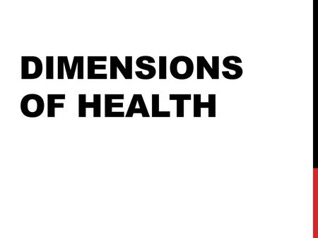 DIMENSIONS OF HEALTH. DEFINITION OF WELLNESS: State of well-being in which all of the components of health: physical, mental/emotional, social, intellectual,
