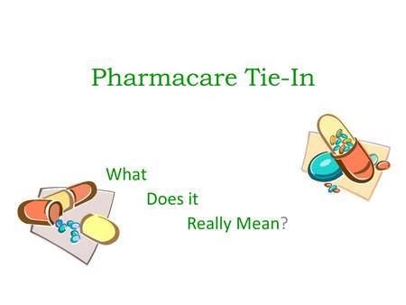 Pharmacare Tie-In What Does it Really Mean?. Changes to the Extended Health Drug Coverage for Groups Moving to a PharmaCare Tie-In No Impact If your drug.