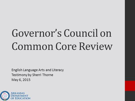 Governor's Council on Common Core Review English Language Arts and Literacy Testimony by Sherri Thorne May 6, 2015.