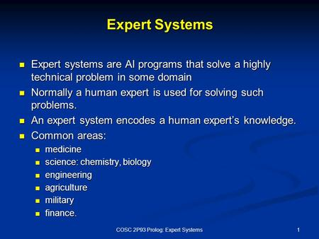 Expert Systems Expert systems are AI programs that solve a highly technical problem in some domain Expert systems are AI programs that solve a highly technical.
