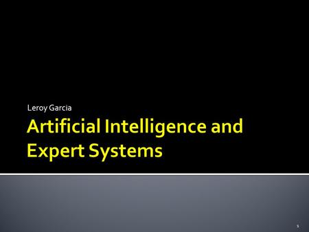 Leroy Garcia 1.  Artificial Intelligence is the branch of computer science that is concerned with the automation of intelligent behavior (Luger, 2008).