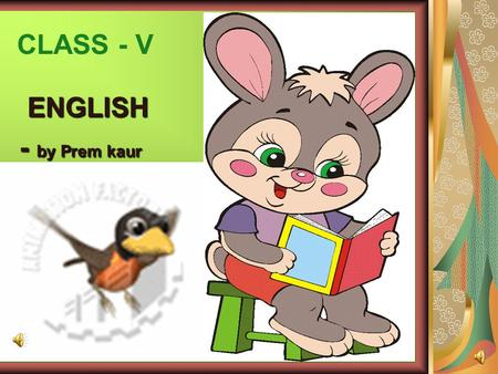 CLASS - V ENGLISH ENGLISH - by Prem kaur What is an Adjective? An adjective is a word that tells us more about a noun or a pronoun. An adjective describes.