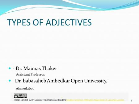 TYPES OF ADJECTIVES - Dr. Maunas Thaker Assistant Professor, Dr. babasaheb Ambedkar Open Univessity, Ahmedabad 1 Speak Sanskrit by Dr. Maunas Thaker is.