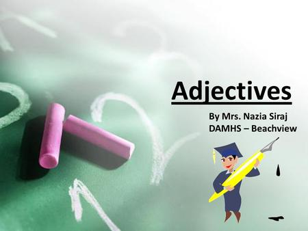Adjectives By Mrs. Nazia Siraj DAMHS – Beachview.