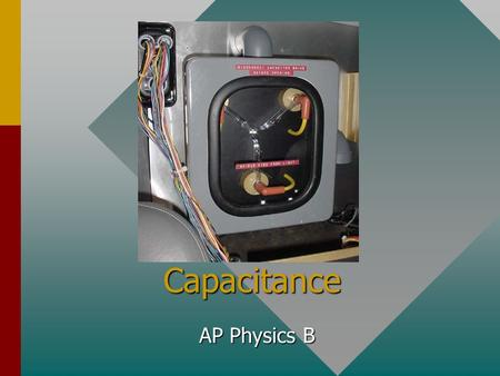 Capacitance AP Physics B Capacitors Consider two separated conductors, like two parallel plates, with external leads to attach to other circuit elements.