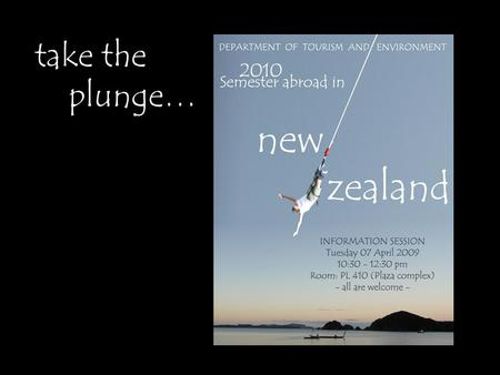 Take the plunge…. TREN Semester Abroad in NEW ZEALAND Winter 2010.