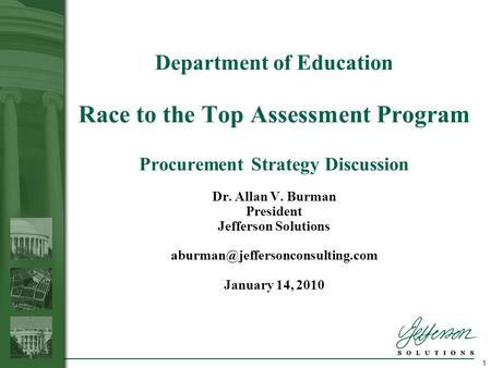 1 Department of Education Race to the Top Assessment Program Procurement Strategy Discussion Dr. Allan V. Burman President Jefferson Solutions