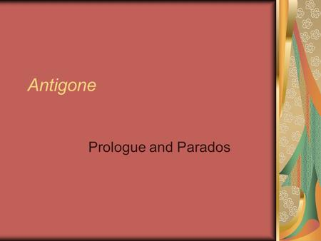 Antigone Prologue and Parados. 1. How are Antigone and Ismene related? They are sisters, the daughters of Oedipus.