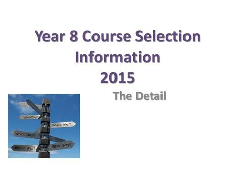 Year 8 Course Selection Information 2015 The Detail.