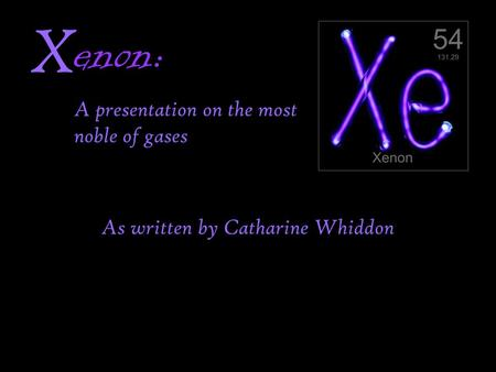 Enon: As written by Catharine Whiddon X A presentation on the most noble of gases.