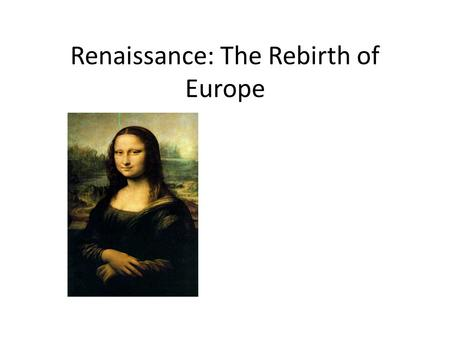 Renaissance: The Rebirth of Europe. Warm-Up Renaissance Map Quiz – Bodies of Water 1.Check Map. 2.Complete Map Quiz.