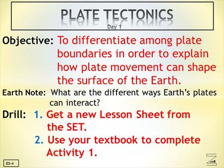 Oneone ES-4 Objective: To differentiate among plate boundaries in order to explain how plate movement can shape the surface of the Earth. Earth Note: What.