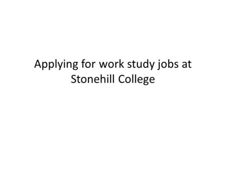 Applying for work study jobs at Stonehill College.