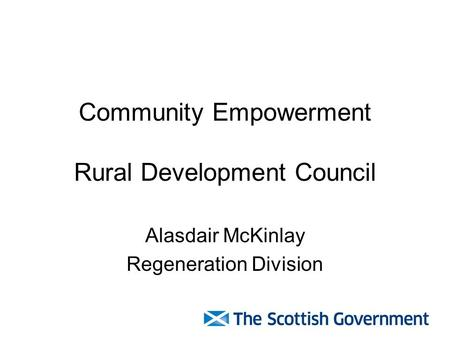 Community Empowerment Rural Development Council Alasdair McKinlay Regeneration Division.