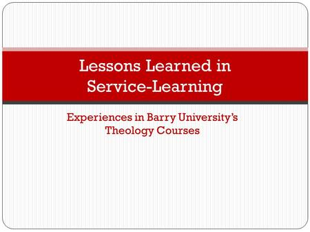 Experiences in Barry University's Theology Courses Lessons Learned in Service-Learning.