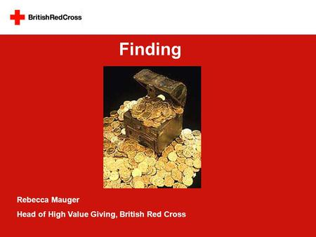 Rebecca Mauger Head of High Value Giving, British Red Cross Finding.
