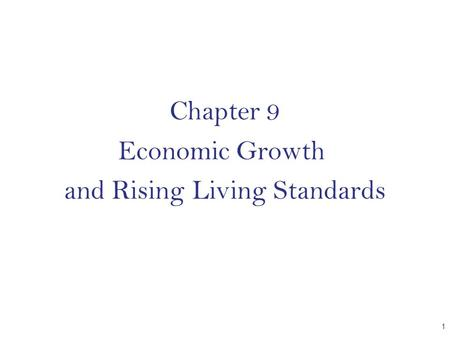 Chapter 9 Economic Growth and Rising Living Standards CHAPTER 1.
