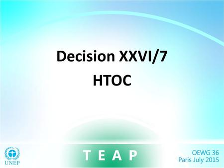 Decision XXVI/7 HTOC. Decision XXVI/7 requested the TEAP, through its HTOC (a) To continue to liaise with the International Civil Aviation Organisation.
