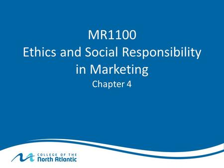 MR1100 Ethics and Social Responsibility in Marketing Chapter 4.