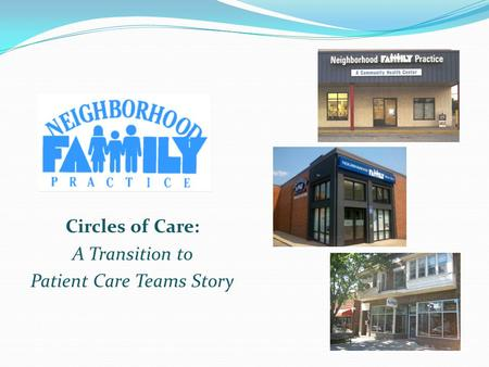 Circles of Care: A Transition to Patient Care Teams Story.