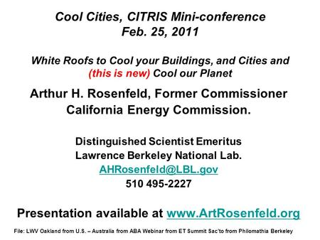 Cool Cities, CITRIS Mini-conference Feb. 25, 2011 White Roofs to Cool your Buildings, and Cities and (this is new) Cool our Planet Arthur H. Rosenfeld,
