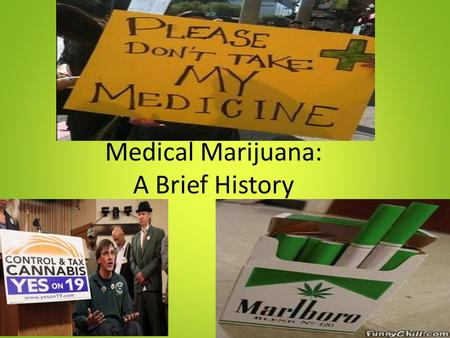Medical Marijuana: A Brief History Medical Marijuana first legalized On November 5, 1996 California became first state ever to legalize medical marijuana.