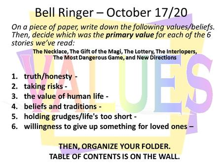 Bell Ringer – October 17/20 On a piece of paper, write down the following values/beliefs. Then, decide which was the primary value for each of the 6 stories.