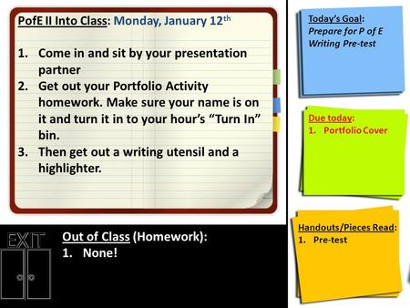 PofE II Into Class: Monday, January 12 th 1.Come in and sit by your presentation partner 2.Get out your Portfolio Activity homework. Make sure your name.