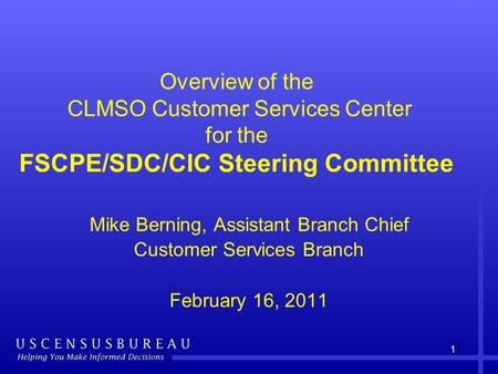 1 Overview of the CLMSO Customer Services Center for the FSCPE/SDC/CIC Steering Committee Mike Berning, Assistant Branch Chief Customer Services Branch.