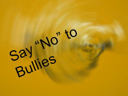 "Say ""No"" to Bullies. It might start with a misunderstanding."