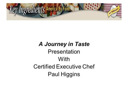 A Journey in Taste Presentation With Certified Executive Chef Paul Higgins.