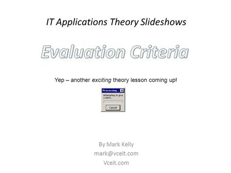 IT Applications Theory Slideshows By Mark Kelly Vceit.com Yep – another exciting theory lesson coming up!
